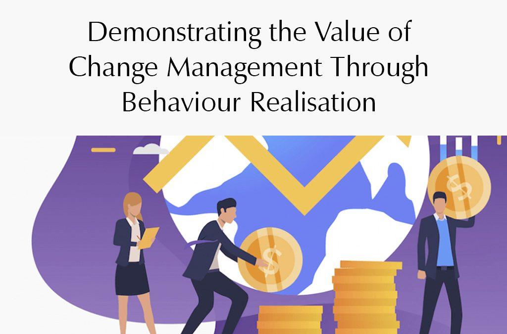 Demonstrating the value of change management through behaviour realisation